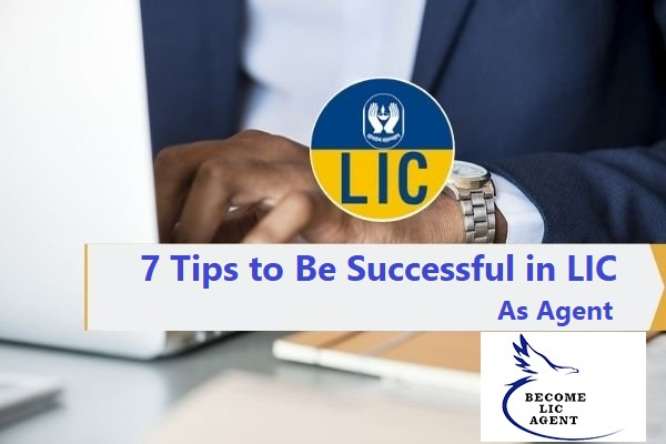 7 Tips to Be Successful in LIC As Agent